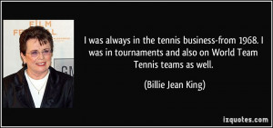 was always in the tennis business-from 1968. I was in tournaments ...