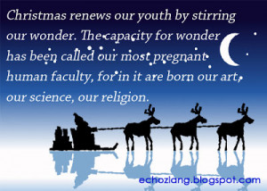 Christmas renews our youth by stirring our wonder. The capacity for ...