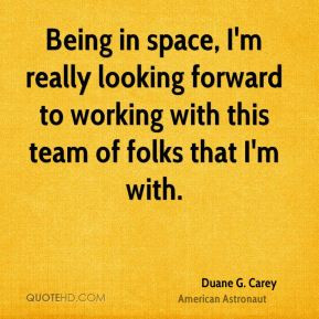 Duane G. Carey - Being in space, I'm really looking forward to working ...