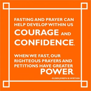 Fasting and prayer can help develop within us courage and confidence ...