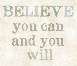 Believe you can and you will. Your dreams can come true, but first you ...