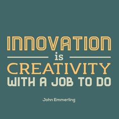 Innovation is #Creativity with a Job to do. #Quotes #ArtInstitutes ...