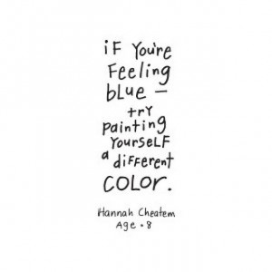 If you're feeling blue - try painting yourself a different color.