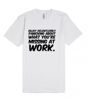... : Enjoy relentlessly panicking about what you're missing at work
