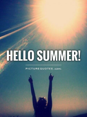 Hello summer!. Picture Quotes.