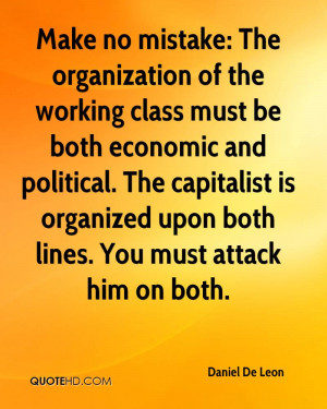Make no mistake: The organization of the working class must be both ...