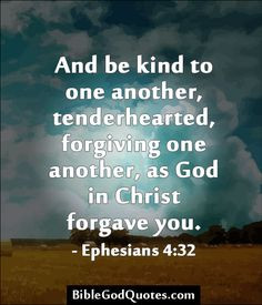 , forgiving one another, as God in Christ forgave you. – Ephesians ...