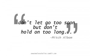 """Relationship Quote : """"Don't let go too soon, but don't hold on ..."""