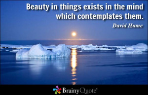 Beauty in things exists in the mind which contemplates them. - David ...