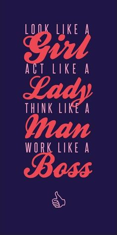 Quotes A Day Look Like A Girl Act Like A Lady Work Like A Boss