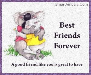 ... Forever. A Good Friend Like You Is Great To Have. ~ Best Friend Quotes