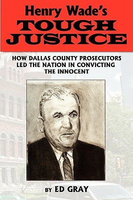 Henry Wade's Tough Justice: How Dallas County Prosecutors Led the ...