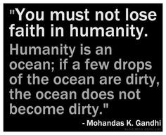 """... Are Dirty, The Ocean Does Not Become Dirty """" - Mohandas K. Gandhi"""