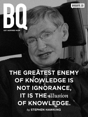 ... illusion of knowledge. - Stephen HawkingGet inspired now by Big Quote