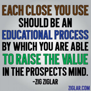 Each close you use should be an educational process by which you are ...