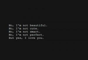 No, i;m not beautiful. no, i;m not cute. no, i;m not smart. no, i;m ...