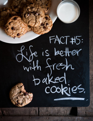 ... life is better with fresh baked cookies, love, pretty, quote, quotes
