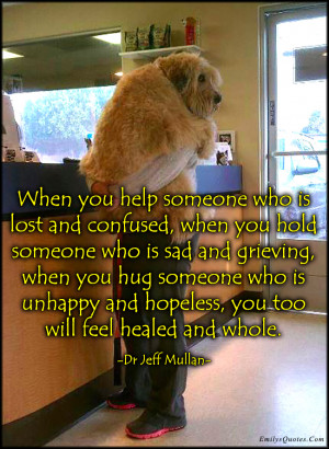 ... Who Is Lost And Confused When You Hold Someone Who Is Sad And Grieving