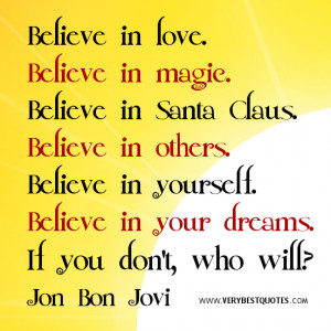 Believe in love. Believe in magic. Believe in Santa Claus. Believe in ...