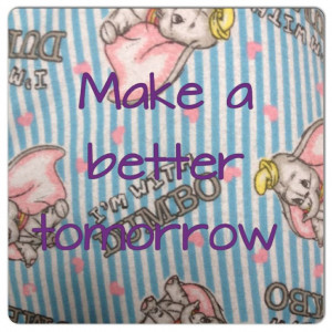 Make a better tomorrow. Quote
