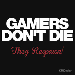KRDesign › Portfolio › Gamers Don't Die – They Respawn! (white)