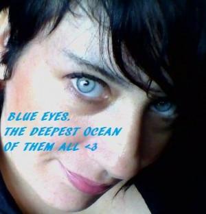 Blue Eyes Sayings Blue eyes the deepest ocean of