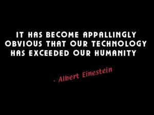 Il est maintenant atrocementévident que notre technologie a largement ...