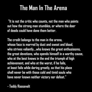 The Man in The Arena -Teddy Roosevelt