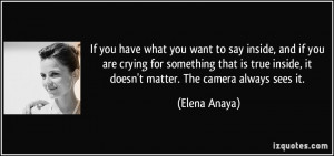 If you have what you want to say inside, and if you are crying for ...