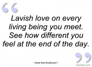 lavish love on every living being you meet sarah ban breathnach