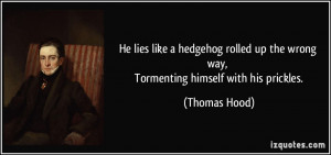 ... up the wrong way, Tormenting himself with his prickles. - Thomas Hood