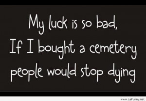 funniest bad luck quotes, funny bad luck quotes