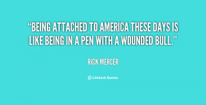 Being attached to America these days is like being in a pen with a ...