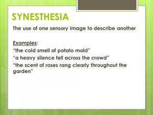 SYNESTHESIA The use of one sensory image to describe another Examples ...