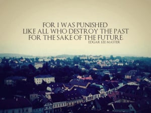 ... All Who Destroy The Past For The Sake Of The Future ~ Future Quote