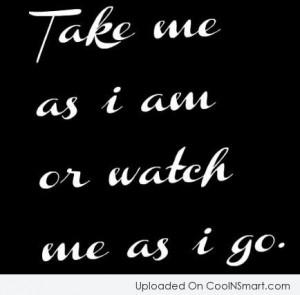 Cool Quotes On Attitude Attitude quote: take me as i