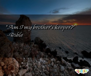 Am I my brother's keeper ?