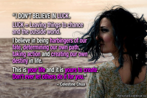 """Quote: """"I don't believe in luck. Luck = Leaving things to chance ..."""