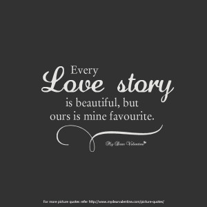 Short Love Quotes for him - Every love story is beautiful