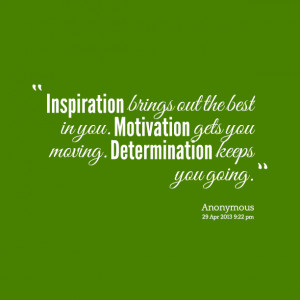 Quotes Picture: inspiration brings out the best in you motivation gets ...
