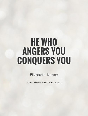 Anger Quotes Conquer Quotes Elizabeth Kenny Quotes
