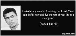 quote-i-hated-every-minute-of-training-but-i-said-don-t-quit-suffer ...
