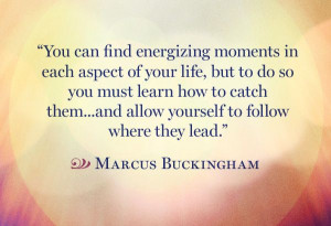 You can find energizing moments in each aspect of your life, but to do ...