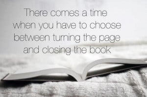 There comes a time when you have to choose between turning the page ...