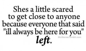 She's a little scared to get close to anyone because everyone that ...