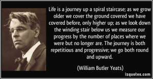 Life is a journey up a spiral staircase; as we grow older we cover the ...