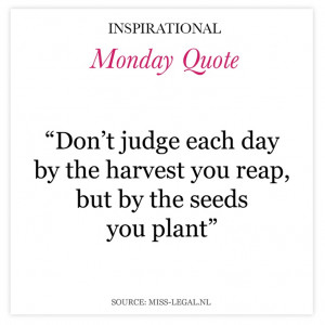 ... by the seeds you plant.