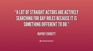 lot of straight actors are actively searching for gay roles because ...