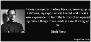 always enjoyed art history because, growing up in California, my ...