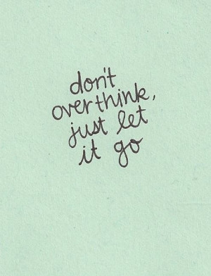 Don't overthink, just let it go. Love Relationships Letting Go Moving ...